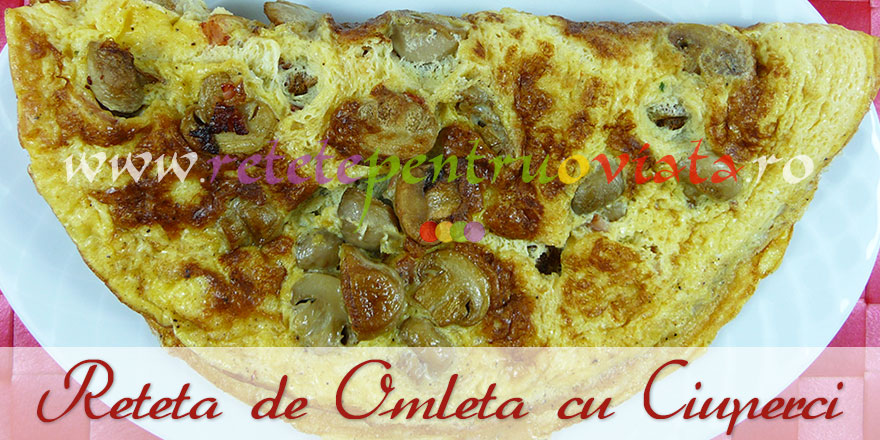 Reteta de omleta cu ciuperci - retetepentruoviata.ro